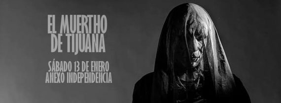 Agenda cultural, El Muertho Tijuana