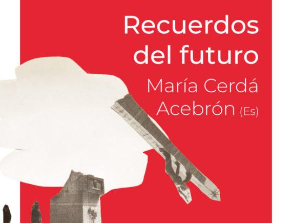 Recuerdos del futuro, María Cerdá Acebrón